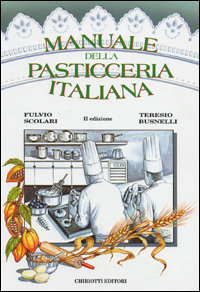 Scolari F. e Busnelli T., Manuale della Pasticceria Italiana