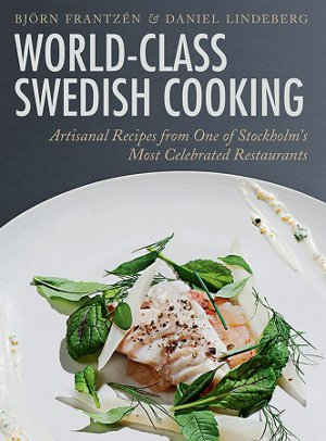 Frantzén B. e Lindeberg D., World-Class Swedish Cooking